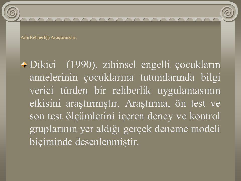 Dikici (1990), zihinsel engelli çocukların annelerinin çocuklarına tutumlarında bilgi verici türden bir rehberlik uygulamasının etkisini araştırmıştır