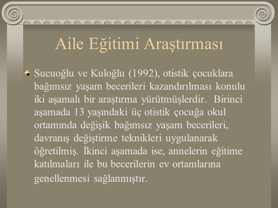 Aile Eğitimi Araştırması Sucuoğlu ve Kuloğlu (1992), otistik çocuklara bağımsız yaşam becerileri kazandırılması konulu iki aşamalı bir araştırma yürüt