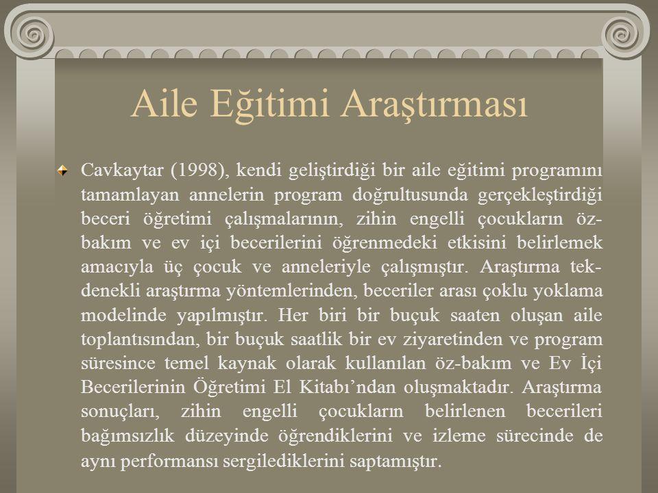 Aile Eğitimi Araştırması Cavkaytar (1998), kendi geliştirdiği bir aile eğitimi programını tamamlayan annelerin program doğrultusunda gerçekleştirdiği