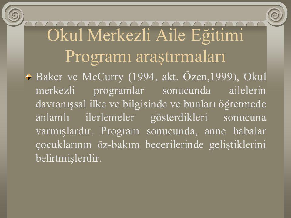 Okul Merkezli Aile Eğitimi Programı araştırmaları Baker ve McCurry (1994, akt. Özen,1999), Okul merkezli programlar sonucunda ailelerin davranışsal il