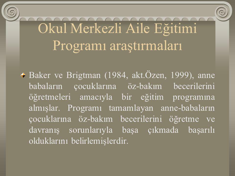 Okul Merkezli Aile Eğitimi Programı araştırmaları Baker ve Brigtman (1984, akt.Özen, 1999), anne babaların çocuklarına öz-bakım becerilerini öğretmele