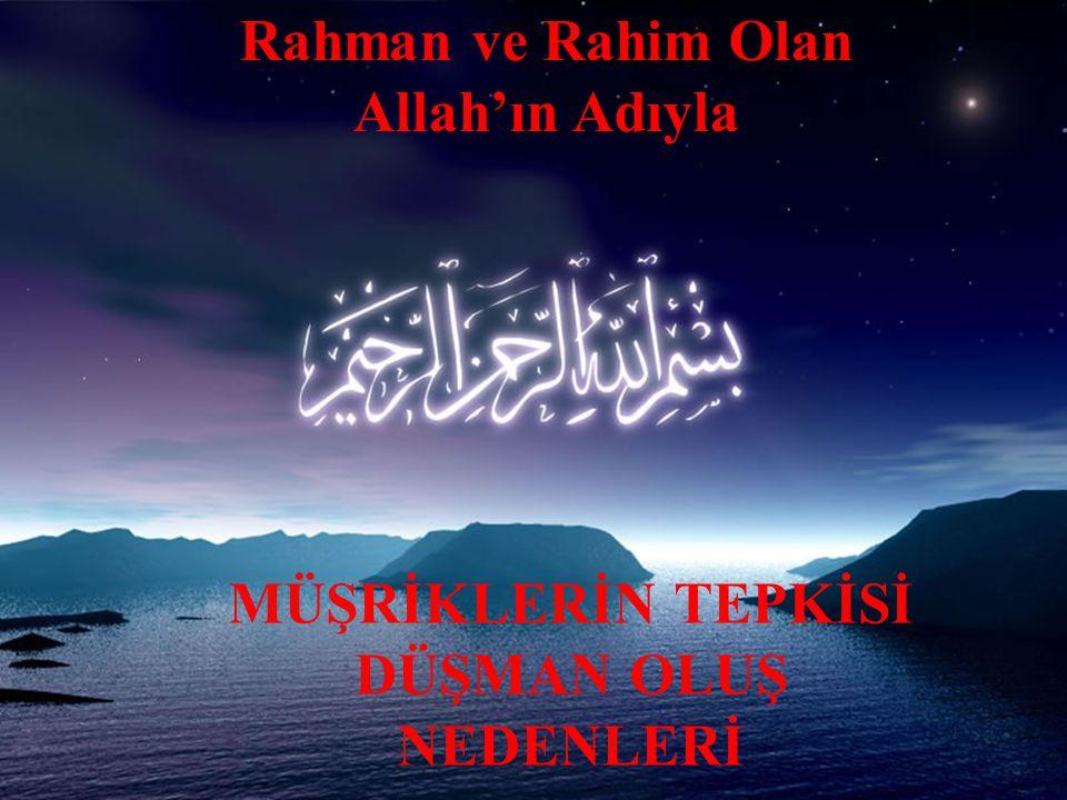 Rahman ve Rahim Olan Allah'ın Adıyla MÜŞRİKLERİN TEPKİSİ DÜŞMAN OLUŞ NEDENLERİ