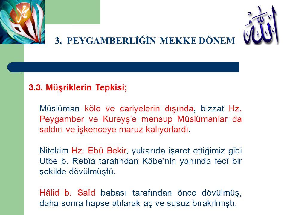3. PEYGAMBERLİĞİN MEKKE DÖNEMİ 3.3. Müşriklerin Tepkisi; Müslüman köle ve cariyelerin dışında, bizzat Hz. Peygamber ve Kureyş'e mensup Müslümanlar da
