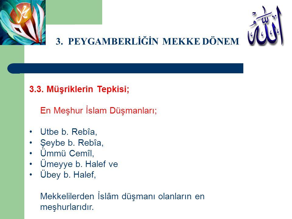 3. PEYGAMBERLİĞİN MEKKE DÖNEMİ 3.3. Müşriklerin Tepkisi; En Meşhur İslam Düşmanları; Utbe b. Rebîa, Şeybe b. Rebîa, Ümmü Cemîl, Ümeyye b. Halef ve Übe