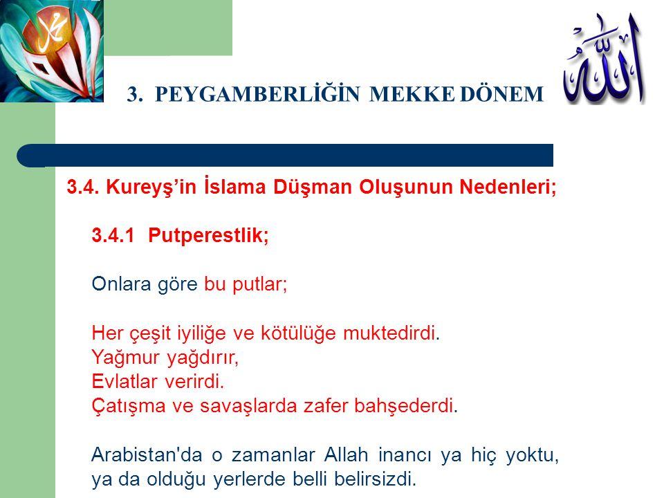 3. PEYGAMBERLİĞİN MEKKE DÖNEMİ 3.4. Kureyş'in İslama Düşman Oluşunun Nedenleri; 3.4.1 Putperestlik; Onlara göre bu putlar; Her çeşit iyiliğe ve kötülü