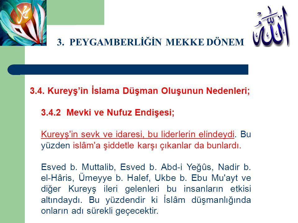 3. PEYGAMBERLİĞİN MEKKE DÖNEMİ 3.4. Kureyş'in İslama Düşman Oluşunun Nedenleri; 3.4.2 Mevki ve Nufuz Endişesi; Kureyş'in sevk ve idaresi, bu liderleri