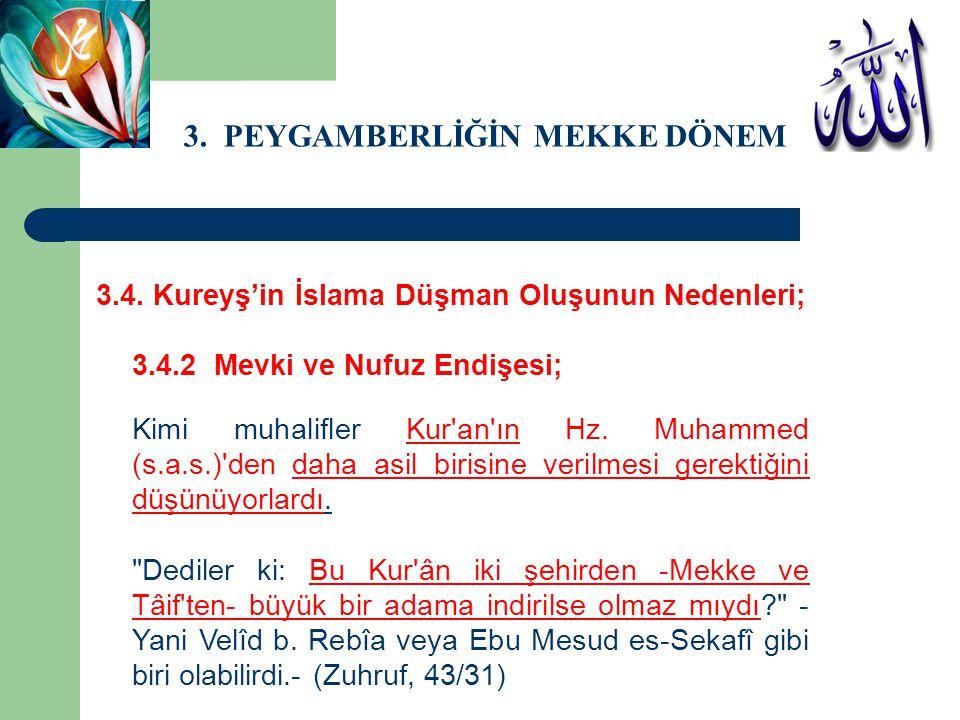 3. PEYGAMBERLİĞİN MEKKE DÖNEMİ 3.4. Kureyş'in İslama Düşman Oluşunun Nedenleri; 3.4.2 Mevki ve Nufuz Endişesi; Kimi muhalifler Kur'an'ın Hz. Muhammed