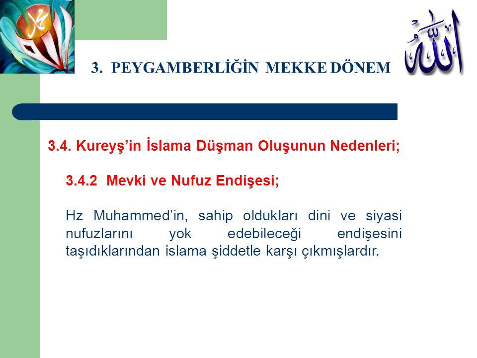 3. PEYGAMBERLİĞİN MEKKE DÖNEMİ 3.4. Kureyş'in İslama Düşman Oluşunun Nedenleri; 3.4.2 Mevki ve Nufuz Endişesi; Hz Muhammed'in, sahip oldukları dini ve
