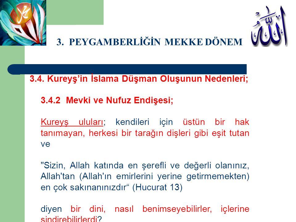 3. PEYGAMBERLİĞİN MEKKE DÖNEMİ 3.4. Kureyş'in İslama Düşman Oluşunun Nedenleri; 3.4.2 Mevki ve Nufuz Endişesi; Kureyş uluları; kendileri için üstün bi
