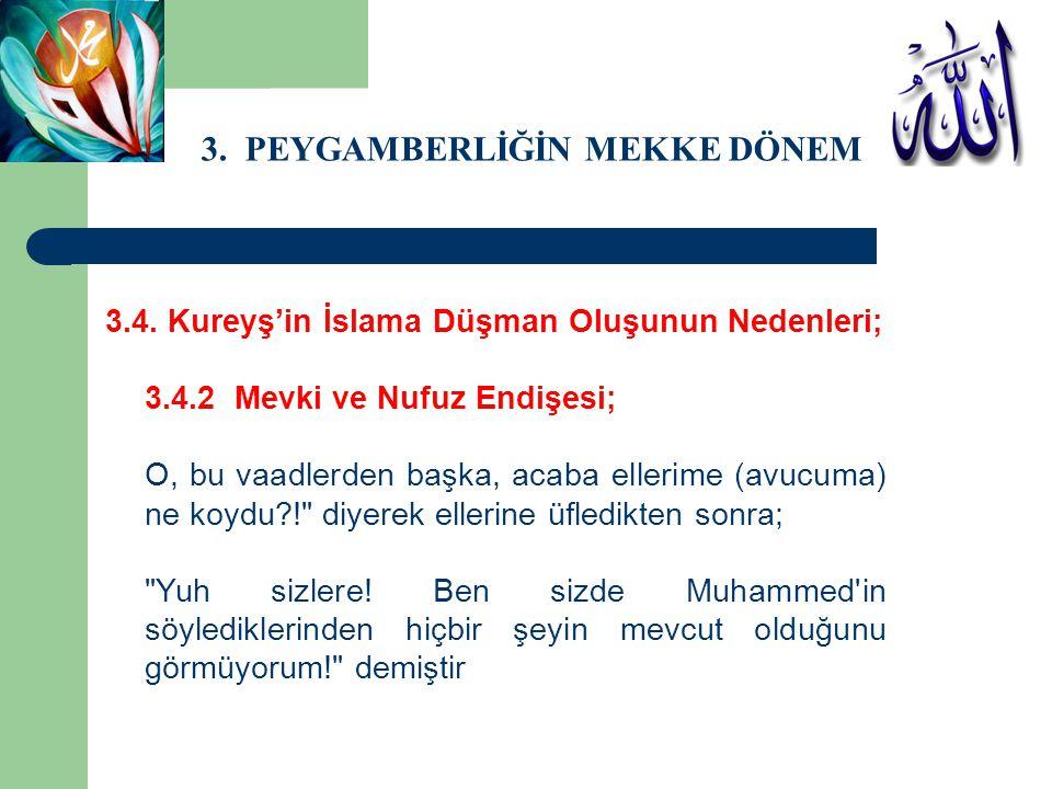 3. PEYGAMBERLİĞİN MEKKE DÖNEMİ 3.4. Kureyş'in İslama Düşman Oluşunun Nedenleri; 3.4.2 Mevki ve Nufuz Endişesi; O, bu vaadlerden başka, acaba ellerime