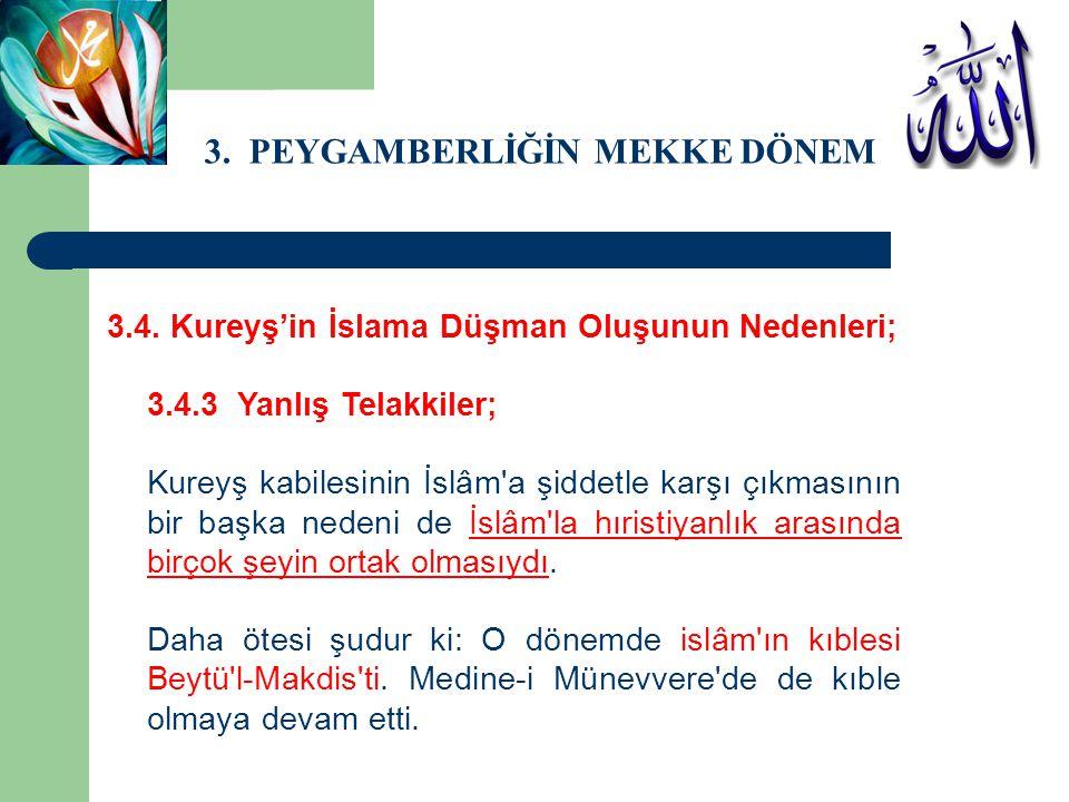 3. PEYGAMBERLİĞİN MEKKE DÖNEMİ 3.4. Kureyş'in İslama Düşman Oluşunun Nedenleri; 3.4.3 Yanlış Telakkiler; Kureyş kabilesinin İslâm'a şiddetle karşı çık