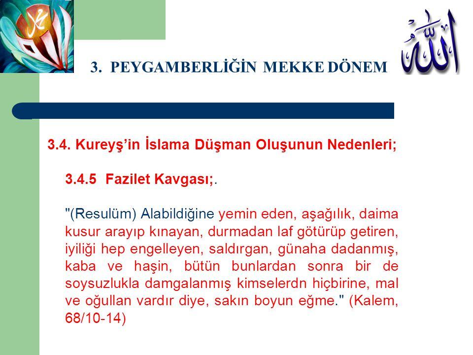 3. PEYGAMBERLİĞİN MEKKE DÖNEMİ 3.4. Kureyş'in İslama Düşman Oluşunun Nedenleri; 3.4.5 Fazilet Kavgası;.