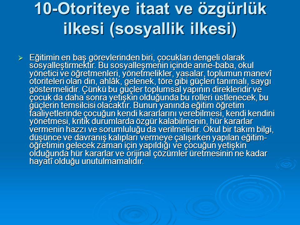 10-Otoriteye itaat ve özgürlük ilkesi (sosyallik ilkesi)  Eğitimin en baş görevlerinden biri, çocukları dengeli olarak sosyalleştirmektir. Bu sosyall