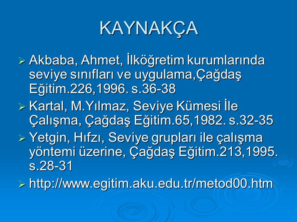 KAYNAKÇA  Akbaba, Ahmet, İlköğretim kurumlarında seviye sınıfları ve uygulama,Çağdaş Eğitim.226,1996. s.36-38  Kartal, M.Yılmaz, Seviye Kümesi İle Ç