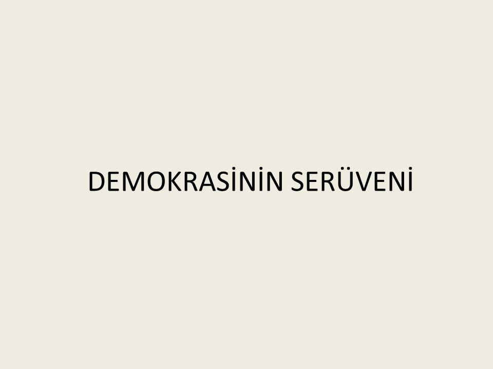 DEMOKRASİNİN SERÜVENİ