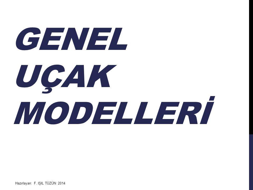 GENEL UÇAK MODELLERİ Hazırlayan: F. IŞIL TÜZÜN 2014
