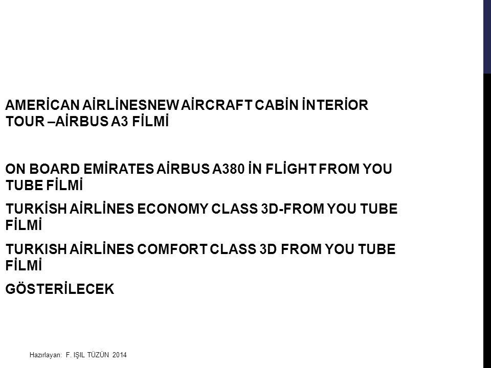 Hazırlayan: F. IŞIL TÜZÜN 2014 AMERİCAN AİRLİNESNEW AİRCRAFT CABİN İNTERİOR TOUR –AİRBUS A3 FİLMİ ON BOARD EMİRATES AİRBUS A380 İN FLİGHT FROM YOU TUB