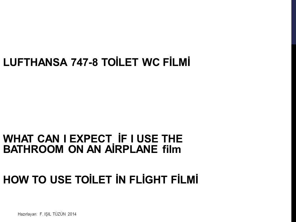 Hazırlayan: F. IŞIL TÜZÜN 2014 LUFTHANSA 747-8 TOİLET WC FİLMİ WHAT CAN I EXPECT İF I USE THE BATHROOM ON AN AİRPLANE film HOW TO USE TOİLET İN FLİGHT