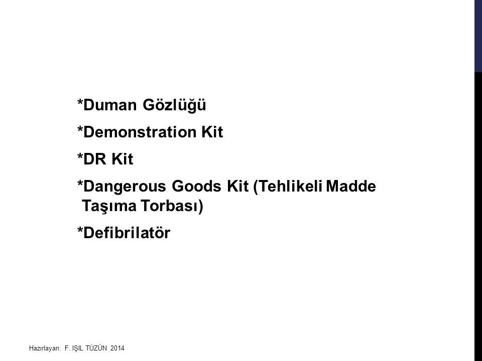 *Duman Gözlüğü *Demonstration Kit *DR Kit *Dangerous Goods Kit (Tehlikeli Madde Taşıma Torbası) *Defibrilatör Hazırlayan: F. IŞIL TÜZÜN 2014