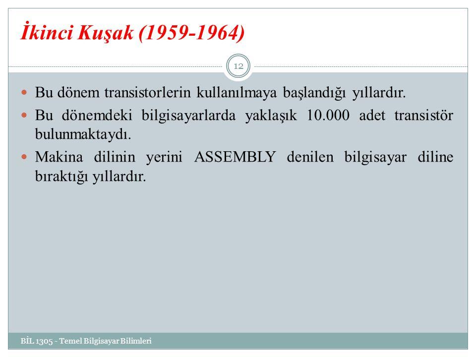 İkinci Kuşak (1959-1964) Bu dönem transistorlerin kullanılmaya başlandığı yıllardır.
