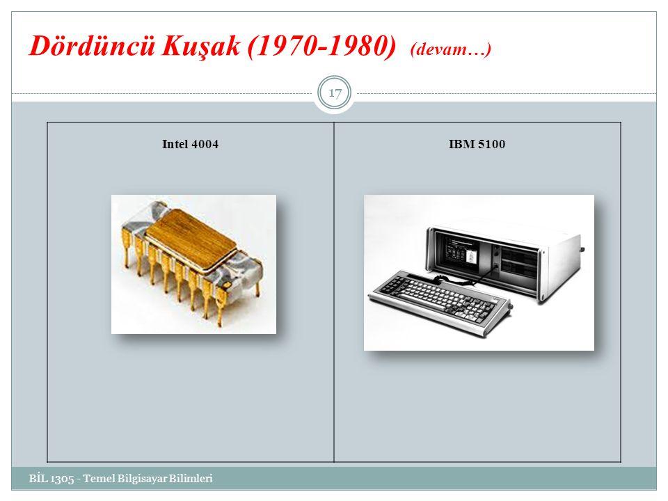 Dördüncü Kuşak (1970-1980) (devam…) Intel 4004IBM 5100 BİL 1305 - Temel Bilgisayar Bilimleri 17