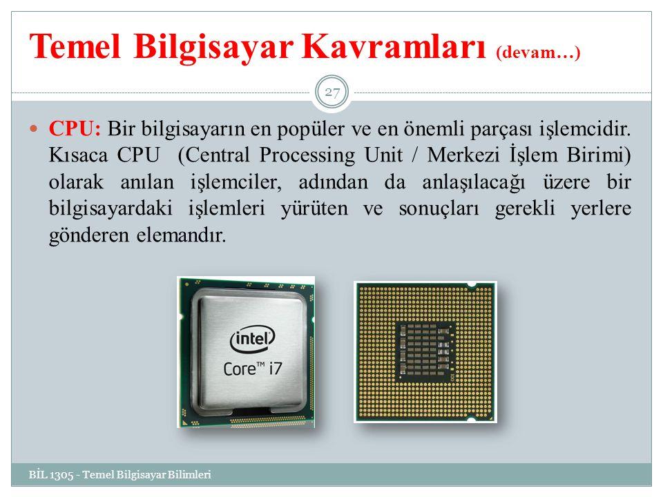 Temel Bilgisayar Kavramları (devam…) CPU: Bir bilgisayarın en popüler ve en önemli parçası işlemcidir. Kısaca CPU (Central Processing Unit / Merkezi İ