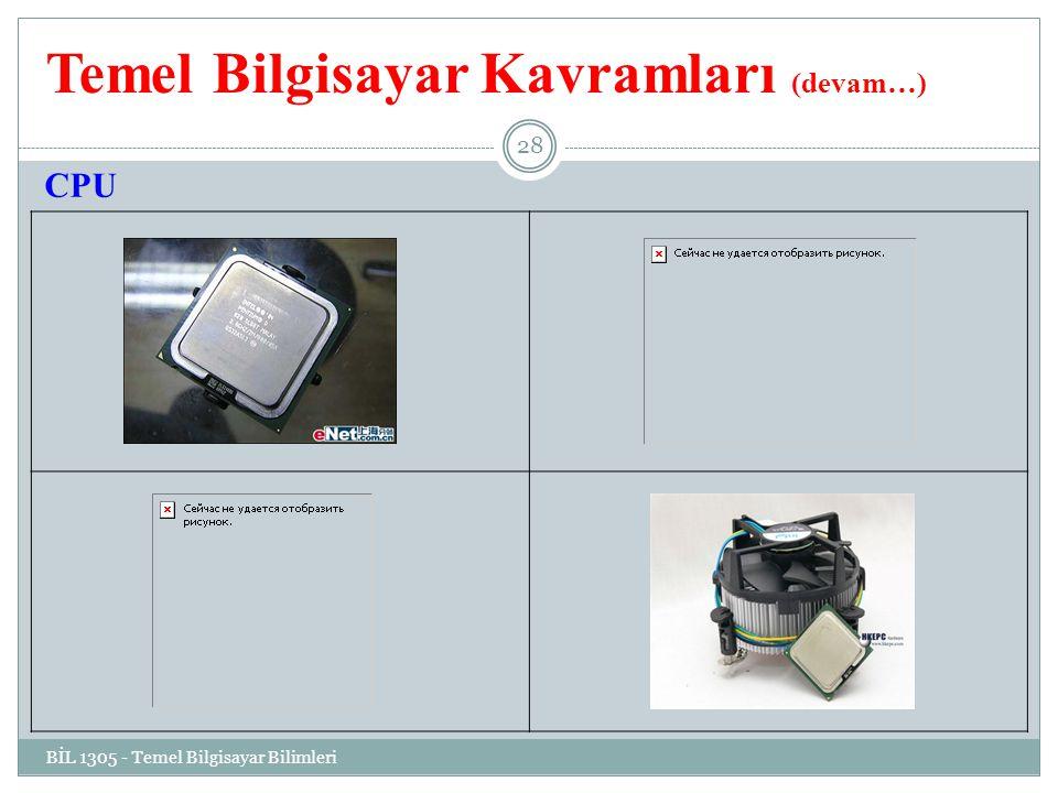 Temel Bilgisayar Kavramları (devam…) BİL 1305 - Temel Bilgisayar Bilimleri 28 CPU