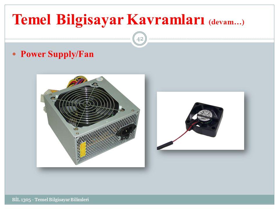 Temel Bilgisayar Kavramları (devam…) Power Supply/Fan BİL 1305 - Temel Bilgisayar Bilimleri 42
