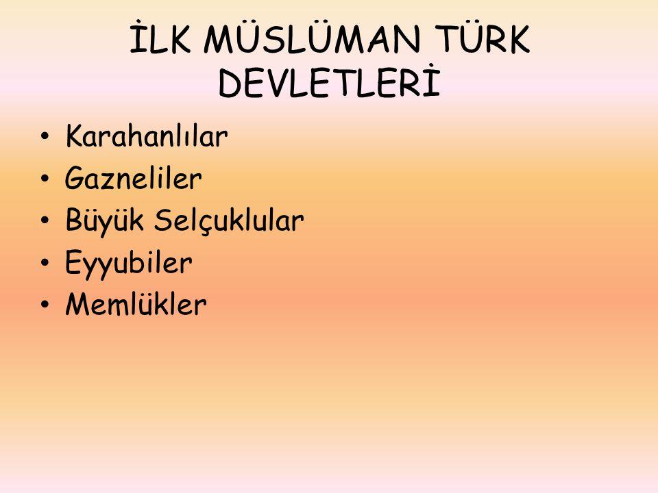 KARAHANLILAR Halkı ve yöneticileri Müslüman olan ilk Türk devletidir.