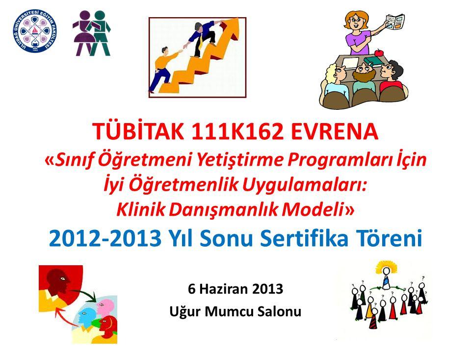 TÜBİTAK 111K162 EVRENA «Sınıf Öğretmeni Yetiştirme Programları İçin İyi Öğretmenlik Uygulamaları: Klinik Danışmanlık Modeli» 2012-2013 Yıl Sonu Sertif