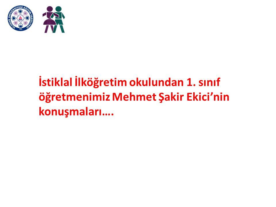İstiklal İlköğretim okulundan 1. sınıf öğretmenimiz Mehmet Şakir Ekici'nin konuşmaları….