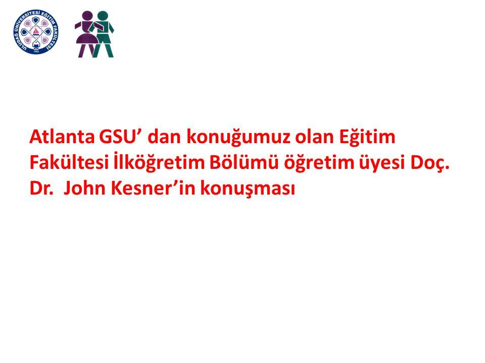 Atlanta GSU' dan konuğumuz olan Eğitim Fakültesi İlköğretim Bölümü öğretim üyesi Doç. Dr. John Kesner'in konuşması