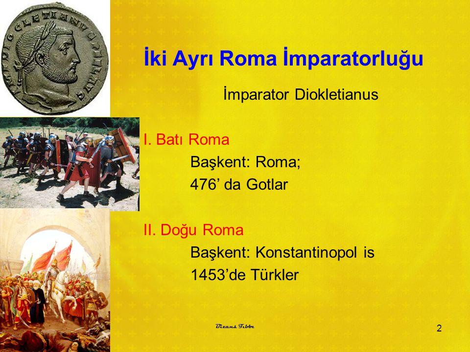 İki Ayrı Roma İmparatorluğu İmparator Diokletianus I. Batı Roma Başkent: Roma; 476' da Gotlar II. Doğu Roma Başkent: Konstantinopol is 1453'de Türkler