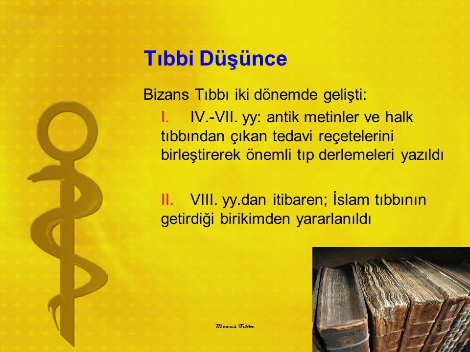 Tıbbi Düşünce Bizans Tıbbı iki dönemde gelişti: I. IV.-VII. yy: antik metinler ve halk tıbbından çıkan tedavi reçetelerini birleştirerek önemli tıp de