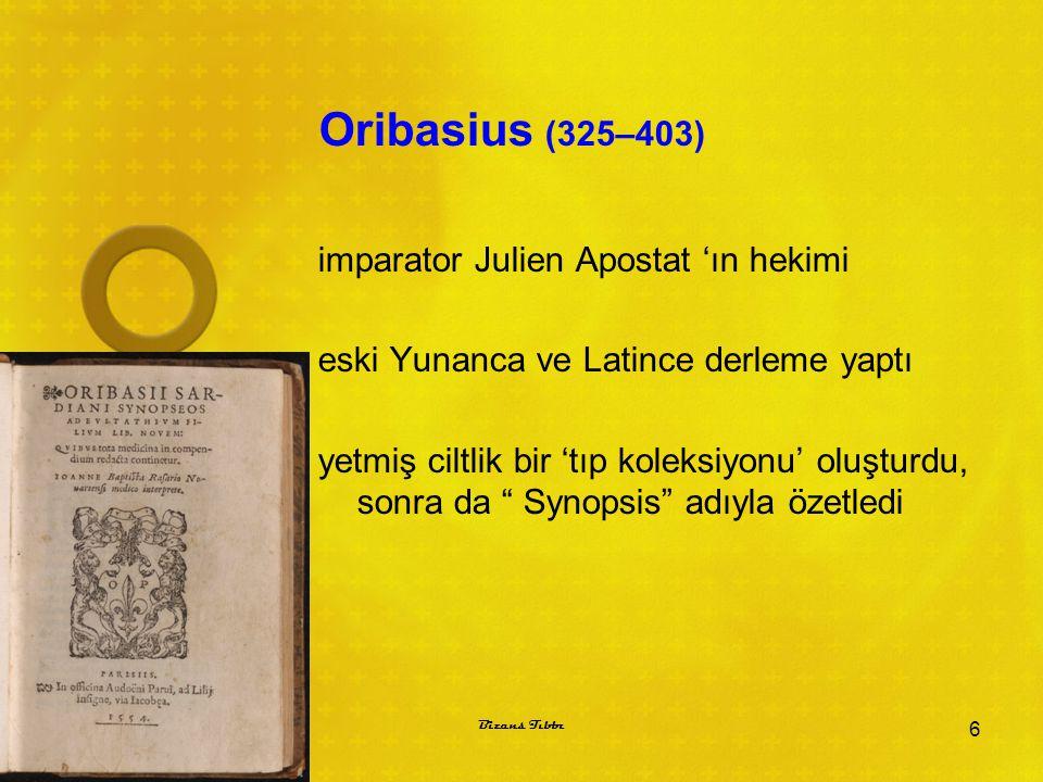 Oribasius (325–403) imparator Julien Apostat 'ın hekimi eski Yunanca ve Latince derleme yaptı yetmiş ciltlik bir 'tıp koleksiyonu' oluşturdu, sonra da