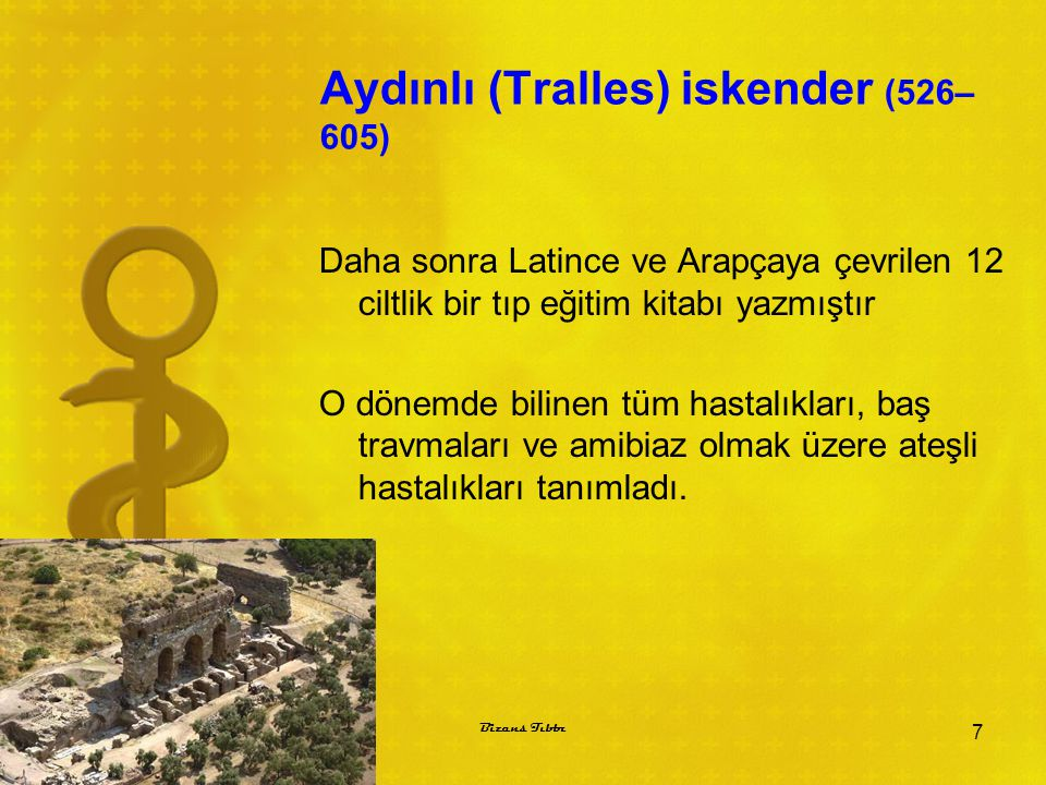 Aydınlı (Tralles) iskender (526– 605) Daha sonra Latince ve Arapçaya çevrilen 12 ciltlik bir tıp eğitim kitabı yazmıştır O dönemde bilinen tüm hastalı