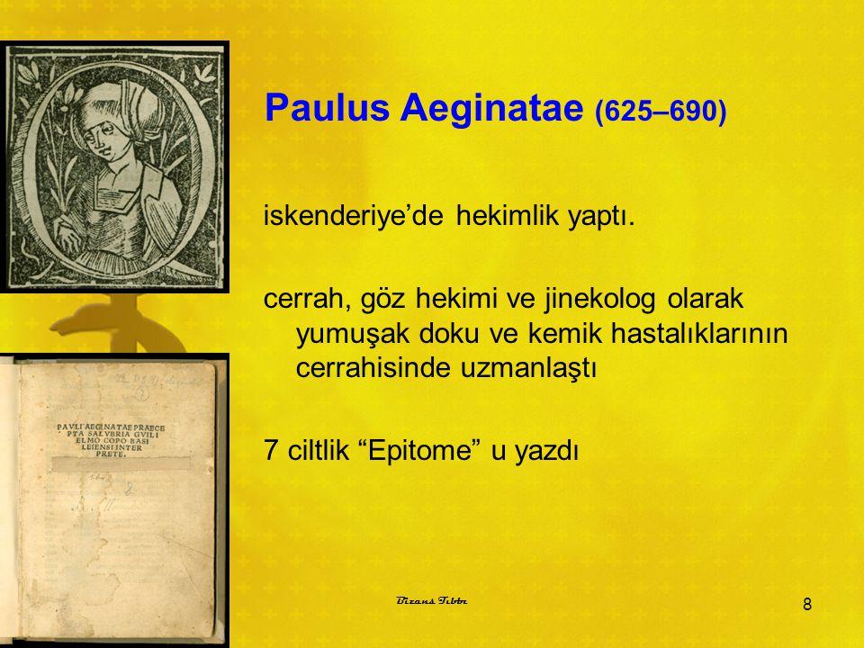 Paulus Aeginatae (625–690) iskenderiye'de hekimlik yaptı. cerrah, göz hekimi ve jinekolog olarak yumuşak doku ve kemik hastalıklarının cerrahisinde uz