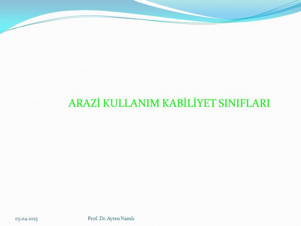 ARAZİ KULLANIM KABİLİYET SINIFLARI 05.04.2015Prof. Dr. Ayten Namlı
