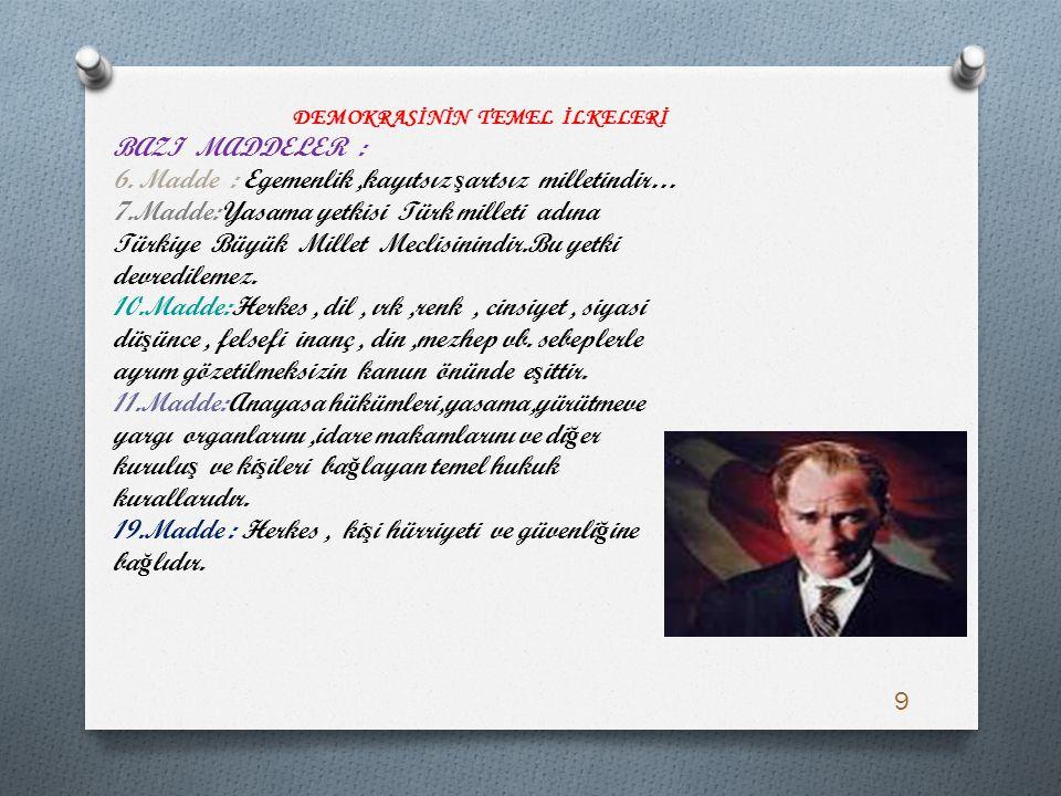 DEMOKRASİNİN TEMEL İLKELERİ BAZI MADDELER : 6. Madde : Egemenlik,kayıtsız ş artsız milletindir… 7.Madde:Yasama yetkisi Türk milleti adına Türkiye Büyü