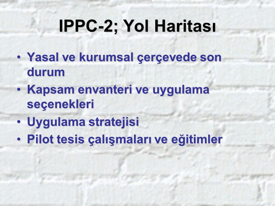 IPPC-2; Yol Haritası Yasal ve kurumsal çerçevede son durumYasal ve kurumsal çerçevede son durum Kapsam envanteri ve uygulama seçenekleriKapsam envante