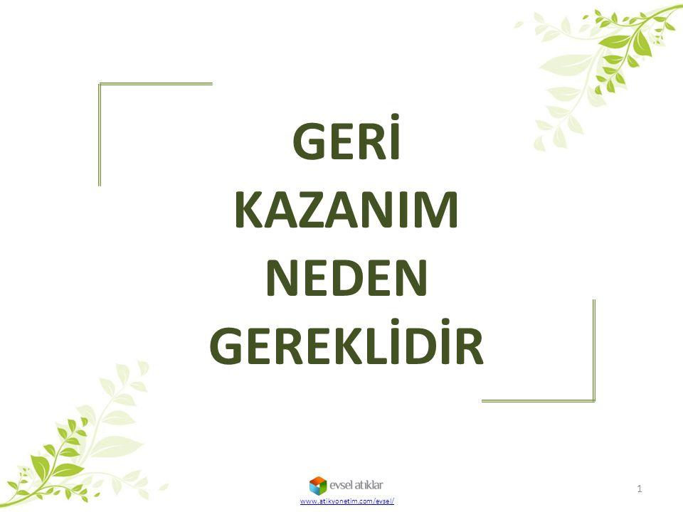 www.atikyonetim.com/evsel/ GERİ KAZANIM NEDEN GEREKLİDİR 1