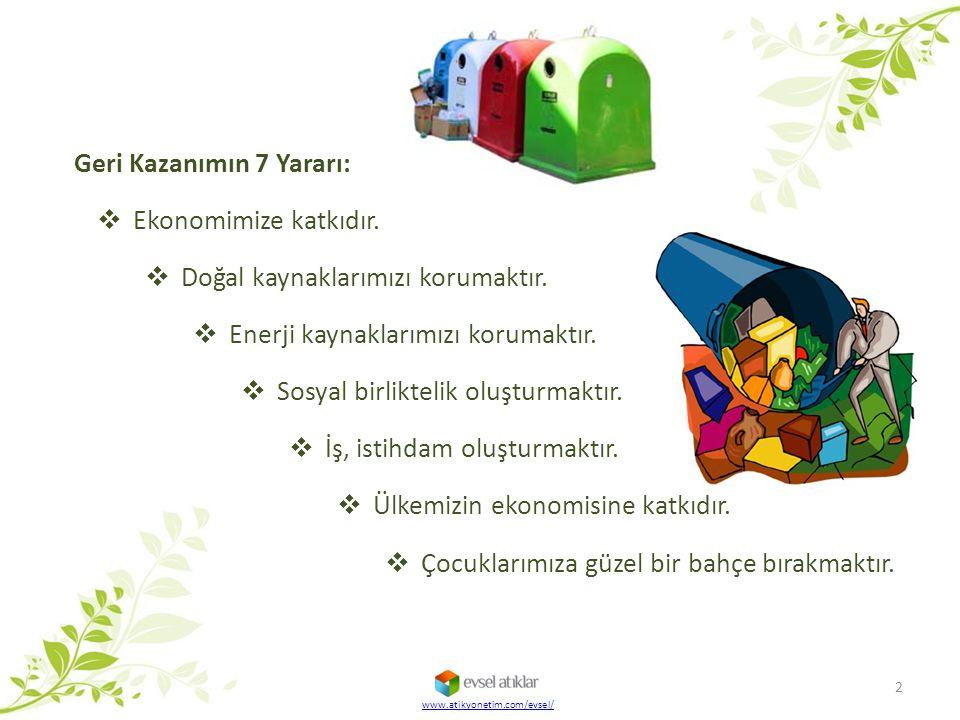 www.atikyonetim.com/evsel/  Ekonomimize katkıdır.  Doğal kaynaklarımızı korumaktır.  Enerji kaynaklarımızı korumaktır.  Sosyal birliktelik oluştur