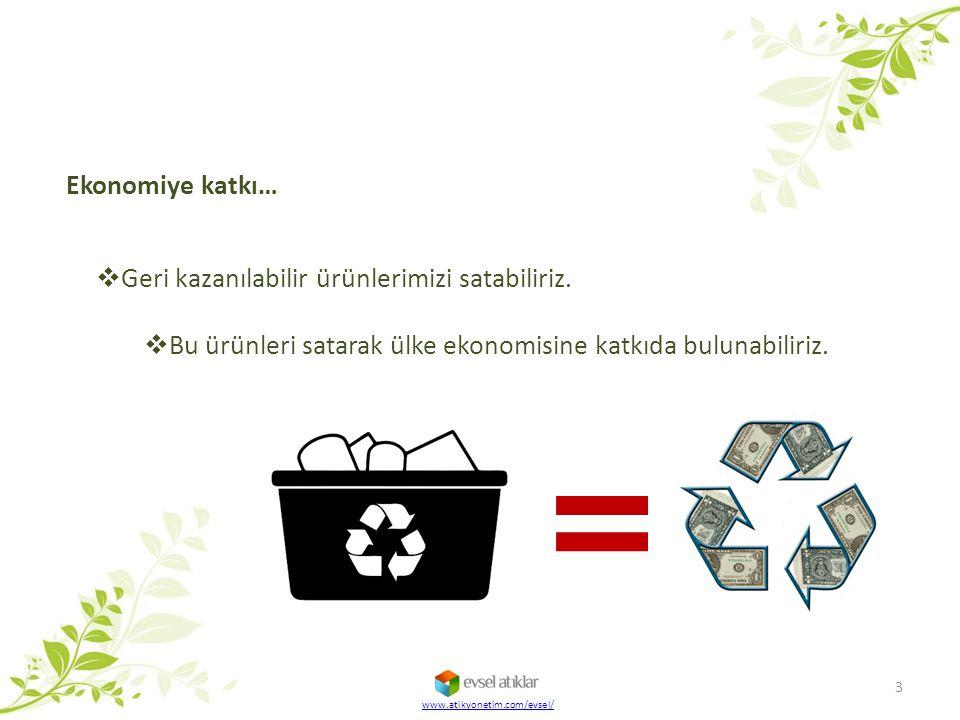www.atikyonetim.com/evsel/  Geri kazanılabilir ürünlerimizi satabiliriz.  Bu ürünleri satarak ülke ekonomisine katkıda bulunabiliriz. Ekonomiye katk