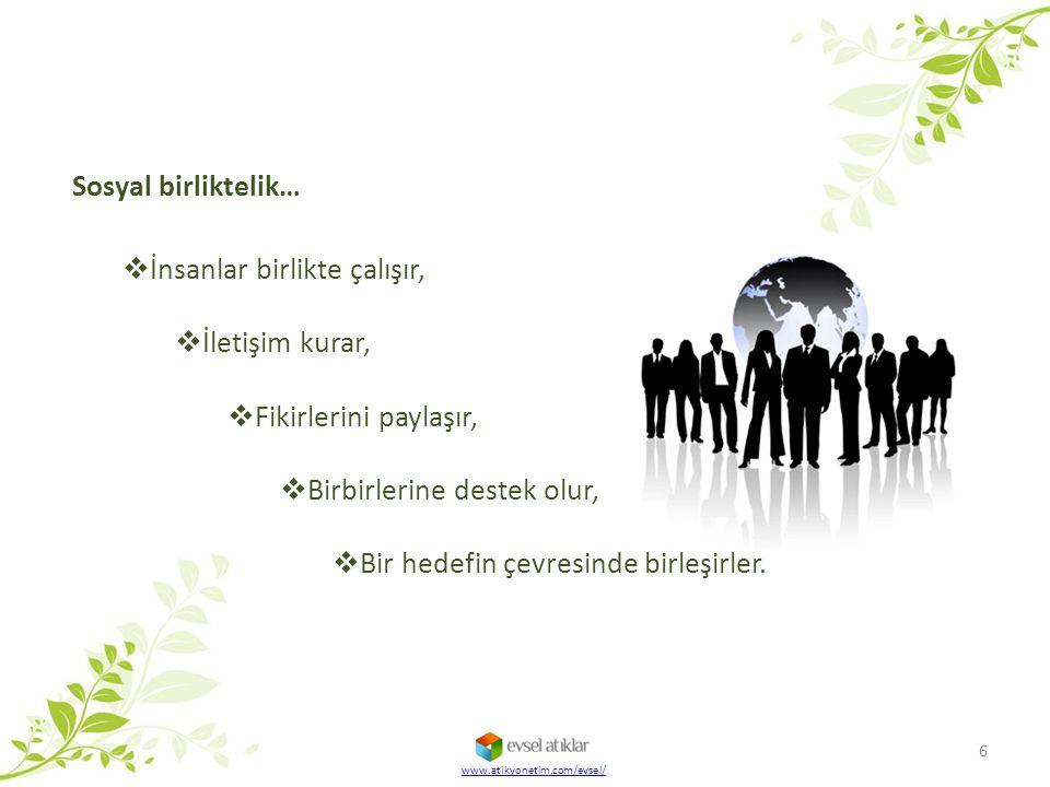 www.atikyonetim.com/evsel/ Sosyal birliktelik…  İnsanlar birlikte çalışır,  İletişim kurar,  Fikirlerini paylaşır,  Birbirlerine destek olur,  Bi