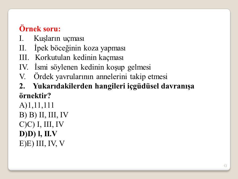 13 Örnek soru: I. Kuşların uçması II. İpek böceğinin koza yapması III. Korkutulan kedinin kaçması IV. İsmi söylenen kedinin koşup gelmesi V. Ördek yav