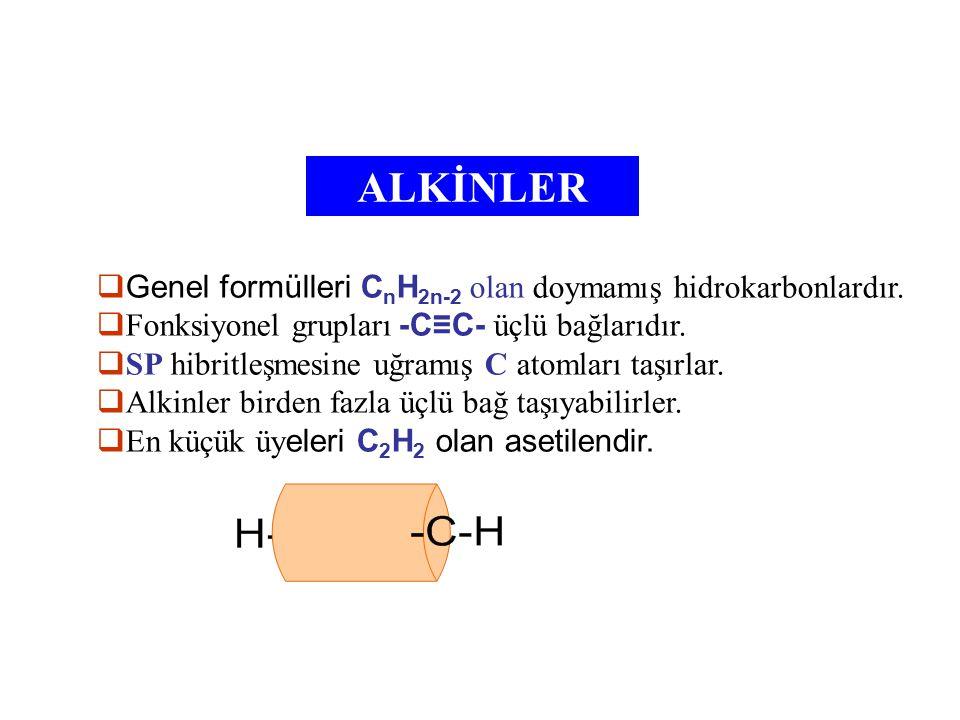 ALKİNLER  Genel formülleri C n H 2n-2 olan doymamış hidrokarbonlardır.  Fonksiyonel grupları -C≡C- üçlü bağlarıdır.  SP hibritleşmesine uğramış C a