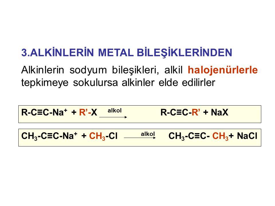 3.ALKİNLERİN METAL BİLEŞİKLERİNDEN Alkinlerin sodyum bileşikleri, alkil halojenürlerle tepkimeye sokulursa alkinler elde edilirler R-C≡C-Na + + R'-X a