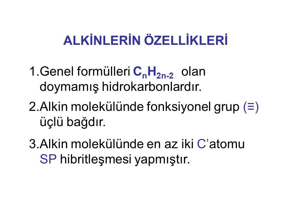 ALKİNLERİN ÖZELLİKLERİ 1.Genel formülleri C n H 2n-2 olan doymamış hidrokarbonlardır. 2.Alkin molekülünde fonksiyonel grup (≡) üçlü bağdır. 3.Alkin mo