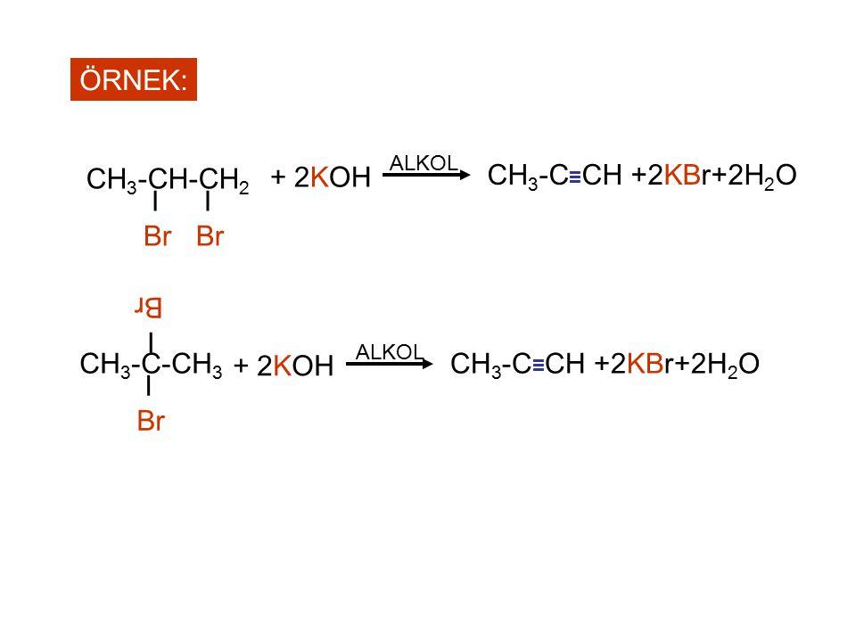 ÖRNEK: CH 3 -CH-CH 2 I Br I Br + 2KOH CH 3 -C ≡ CH +2KBr+2H 2 O ALKOL CH 3 -C-CH 3 I Br I Br + 2KOH CH 3 -C ≡ CH +2KBr+2H 2 O ALKOL