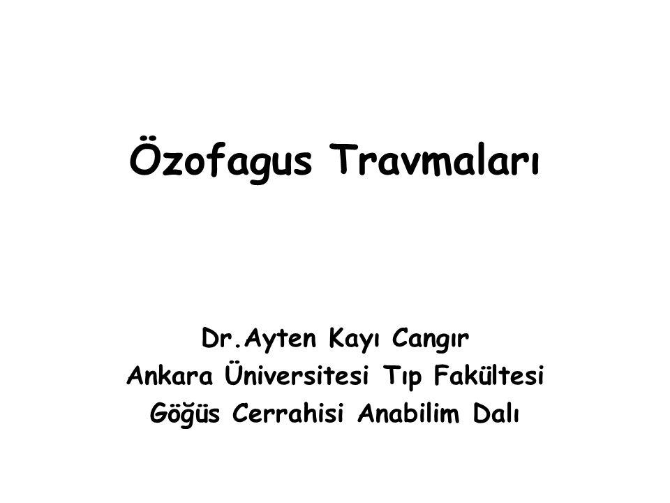 Özofagus Travmaları Dr.Ayten Kayı Cangır Ankara Üniversitesi Tıp Fakültesi Göğüs Cerrahisi Anabilim Dalı